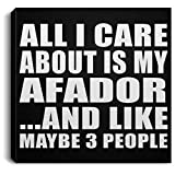 All I Care About is My Afador - Canvas Square 8x8 inch Wall Art Print Decor-ation - Gift for Dog Pet Owner Lover Friend Memorial Birthday Anniversary Valentine's Day Easter