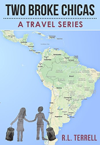 Two Broke Chicas Backpack Through South and Central America, Mexico and Cuba - A Travel Series: Book 2: Bolivar's South America - Bolivia, Peru, Ecuador and Colombia