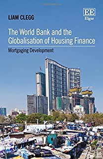 The World Bank and the Globalisation of Housing Finance: Mortgaging Development