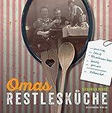 Omas Restlesküche: praktisch, schnell, Nix verkomme lasse! kreativ, preiswert, schmeckt