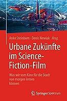 Urbane Zukuenfte im Science-Fiction-Film: Was wir vom Kino fuer die Stadt von morgen lernen koennen
