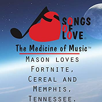 Mason Loves Fortnite, Cereal and Memphis, Tennessee.