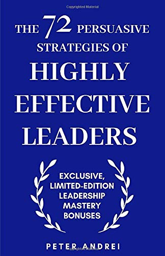 The 72 Persuasive Strategies of Highly Effective Leaders: Exclusive Limited-Edition Leadership Mastery Bonuses