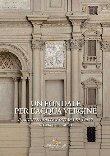 Un fondale per l'acqua vergine. Il modello della Fontana di Trevi. Storia e restauro. Ediz. a colori