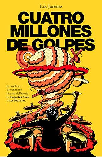 Cuatro millones de golpes: La insólita y emocionante historia del batería de Lagartija Nick y Los Planetas (Obras diversas)
