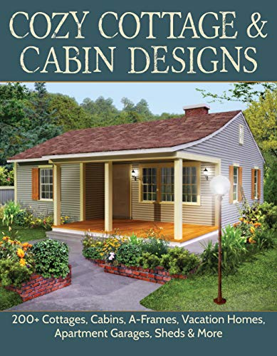 Cozy Cottage & Cabin Designs: 200+ Cottages, Cabins, A-Frames, Vacation Homes, Apartment Garages, Sheds & More (English Edition)