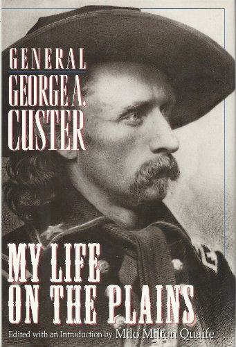 My Life on the Plains General George A. Custer