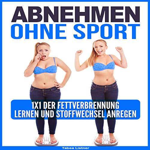Abnehmen Ohne Sport [Lose Weight Without Exercising]     1x1 der Fettverbrennung lernen und Stoffwechsel anregen              By:                                                                                                                                 Tabea Listner                               Narrated by:                                                                                                                                 Markus Kasanmascheff                      Length: 29 mins     Not rated yet     Overall 0.0