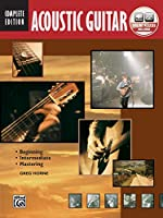 Acoustic Guitar: Beginning, Intermediate, Mastering: Complete Edition (Complete Method)