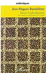 Penser l'individuation - Simondon et la philosophie de la nature de Jean-Hugues Barthélémy