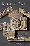 Roman Bath: A New History and Archaeology of Aquae Sulis