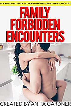 Family Forbidden Encounters — Quickie Collection of 150 Aroused Hottest Taboo Explicit Sex Story
