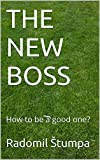 THE NEW BOSS: How to be a good one?