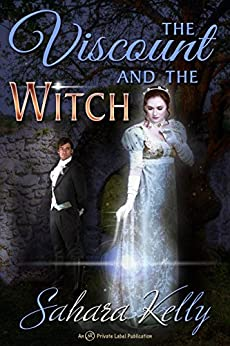 The Viscount and the Witch: A Risqué Regency Romance by [Sahara Kelly]