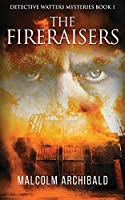 The Fireraisers (Detective Watters Mysteries)
