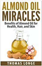 Almond Oil Miracle: Almond Oil Miracles and Almond Oil Quick, Delicious in one Incredible Box Set by Thomas Longe (2015-05-11)