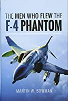 The Men Who Flew the F-4 Phantom