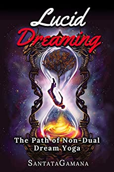 Lucid Dreaming: The Path of Non-Dual Dream Yoga. Realizing Enlightenment through Lucid Dreaming (Serenade of Bliss Book 3) by [SantataGamana]