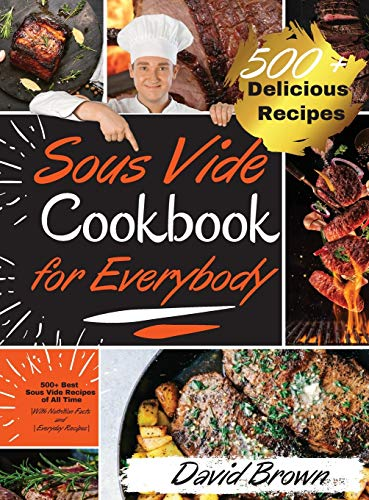 Sous Vide Cookbook for Everybody: 500+ Best Sous Vide Recipes of All Time. |With Nutrition Facts and Everyday Recipes|