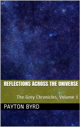 Book: Reflections Across the Universe (The Grey Chronicles) by Payton Byrd
