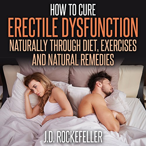 How to Cure Erectile Dysfunction Naturally Through Diet, Exercises and Natural Remedies audiobook cover art