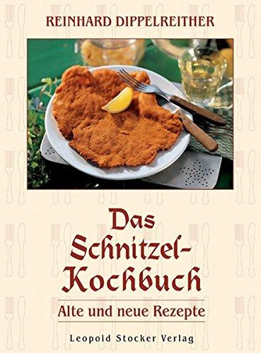 Das Schnitzel-Kochbuch: Alte und neue Rezepte
