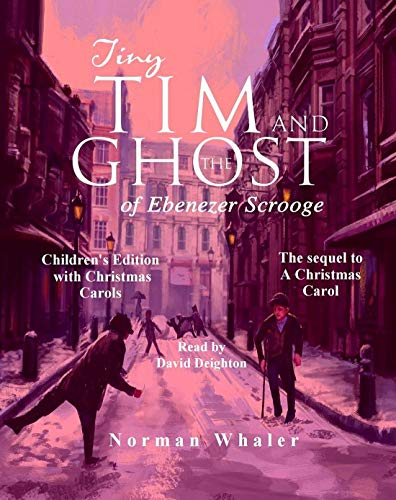 Tiny Tim and The Ghost of Ebenezer Scrooge: The sequel to A Christmas Carol (Children's Edition - Narrated with Audio Christmas Carols) by [Norman Whaler, Voxillustrations, Esther Randell, David  Deighton (UK)]