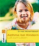 Luft zum Leben - Asthma bei Kindern - Michael Kabesch