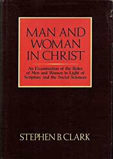 Man and Woman in Christ: An Examination of the Roles of Men and Women in Light of Scripture and the Social Sciences