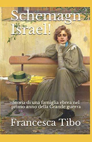 Schemagn Israel!: Storia di una famiglia ebrea nel primo anno della Grande guerra