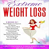 Extreme Weight Loss - 5 Books in 1: Rapid Weight Loss Hypnosis for Women + Hypnotic Gastric Band + Plant Based Keto + Intermittent Fasting + Sirtfood Diet. Guided Meditation with Positive Affirmations and Healthy Diets to Lose Weight Naturally and Fast