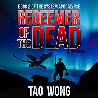 Redeemer of the Dead: A LitRPG Apocalypse     The System Apocalypse, Book 2              Written by:                                                                                                                                 Tao Wong                               Narrated by:                                                                                                                                 Nick Podehl                      Length: 8 hrs and 48 mins     21 ratings     Overall 4.8