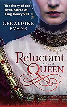 Reluctant Queen: Mary Rose Tudor, the Defiant Little Sister of Infamous English King, Henry VIII (The Tudor Dynasty Series Book 1) by [Geraldine Evans]