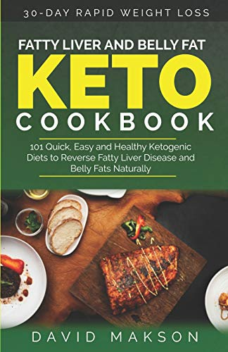 Fatty Liver and Belly Fat Keto Cookbook: 101 Quick, Easy and Healthy Ketogenic Diets To Reverse Fatty Liver Disease and Belly Fats Naturally