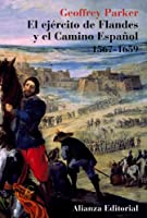 El Ejercito De Flandes Y El Camino Espanol, 1567-1659/ The Army of Flanders and the Spanish Road, 1567-1659: The Logistics of Spanish Victory and Defeat in the Low Countries' Wars