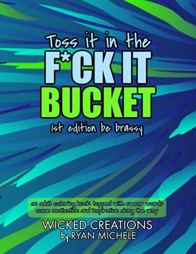 Toss it in the F*ck it Bucket - 1st edition Be Brassy: An Adult Coloring Book with Swear Words  Motivation and Inspiration