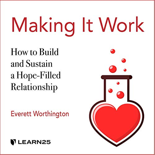 Making It Work: How to Build and Sustain a Hope-Filled Relationship cover art