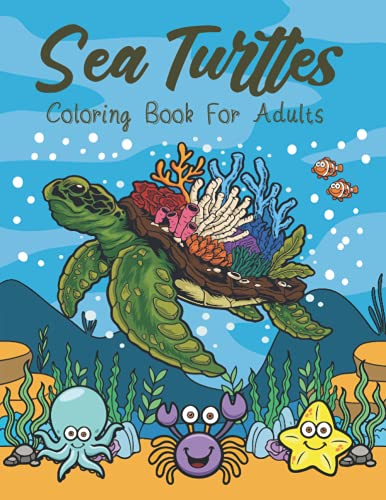 Sea Turtles Coloring Book for Adults: 50 plus Stress Relieving Turtle...