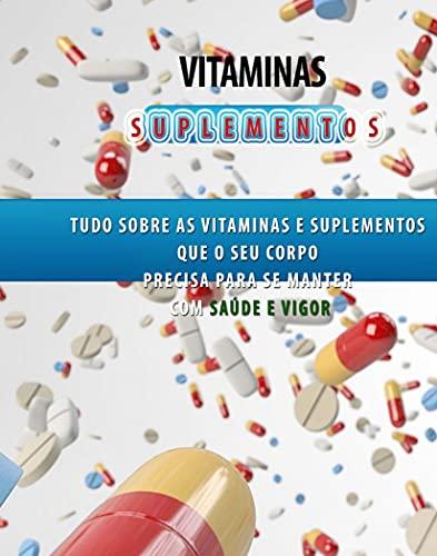 Vitaminas e Suplementos Aprenda a Ter Saúde e Vigor