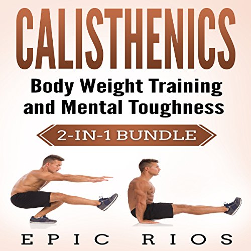 Calisthenics: Body Weight Training and Mental Toughness Bundle audiobook cover art