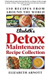 Detox Maintenance Recipe Collection: 130 Recipes from Around the World