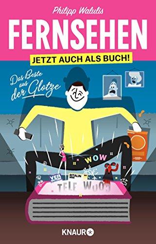 Fernsehen – Jetzt auch als Buch!: Das Beste aus der Glotze
