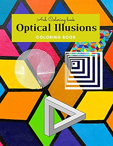 Optical Illusions Coloring Book: Amazing Drawing Optical Illusions | Science Coloring Books for Adults and Kids | Physics Book |Creative Activity and Relaxation 70 Pages