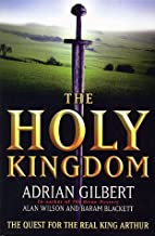 The Holy Kingdom : The Quest for the Real King Arthur Hardcover by Adrian; Wilson, Alan; Blackett, Baram Gilbert (1998-11-05)
