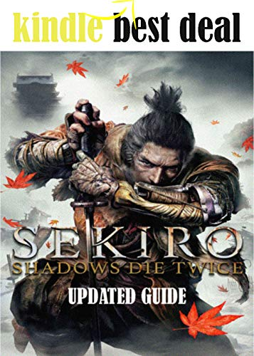 Sekiro Shadows Die Twice - Updated Guide and Walkthrough - Final Complete Cheats, Hack, Tips, Tricks (English Edition)