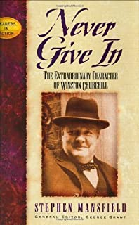 Never Give in: The Extrordinary Character of Winston Churchill (Leaders in Action) by Stephen Mansfield (1997-01-01)