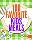100 Favorite Kids Meals (Family Menu Planning Series)