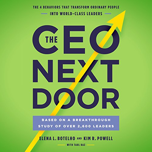 The CEO Next Door     The 4 Behaviors that Transform Ordinary People into World-Class Leaders              By:                                                                                                                                 Tahl Raz,                                                                                        Kim R. Powell,                                                                                        Elena L. Botelho                               Narrated by:                                                                                                                                 Bernadette Dunne                      Length: 8 hrs and 50 mins     228 ratings     Overall 4.6