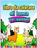 Llama libro da colorare per bambini 4-8 anni: Avere divertimento Awesome 30 Illustrazioni Art Designs per i bambini, Llamas divertente ed educativo libro da colorare per i bambini. Llamas educativo libro da colorare