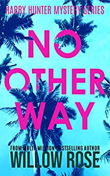 NO OTHER WAY (Harry Hunter Mystery Book 3) by [Willow Rose]